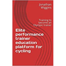 Elite performance trainer education platform for cycling: Training to become an Olympic trainer (English Edition)