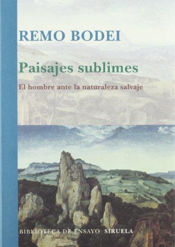 Paisajes sublimes: El hombre ante la naturaleza salvaje (Biblioteca de Ensayo / Serie mayor) por Remo Bodei