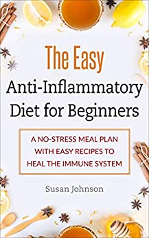 The Easy Anti-Inflammatory Diet for Beginners: A No-Stress Meal Plan with Easy Recipes to Heal the Immune System (English Edition) par [Johnson, Susan]