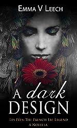 A Dark Design: Les Fées. (The French Fae Legend. A Companion Novella)