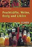 Fruchtsäfte, Weine, Essig und Liköre (Ulmer Taschenbücher, Band 50)