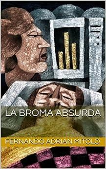 La broma absurda (Spanish Edition) by [Mitolo, Fernando Adrian]