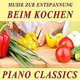 Piano Classics - Musik zur Entspannung beim Kochen