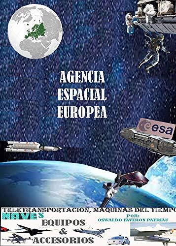 Agencia Espacial Europea (Teletransportación, Máquinas del Tiempo, Naves, Equipos y Accesorios XXI:...