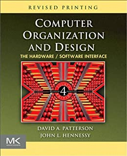 Computer Organization and Design: The Hardware/Software Interface (The Morgan Kaufmann Series in Computer Architecture and Design) by [Patterson, David A., Hennessy, John L.]