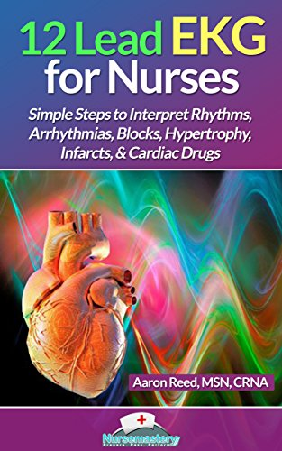 12-lead-ekg-for-nurses-simple-steps-to-interpret-rhythms-arrhythmias-blocks-hypertrophy-infarcts-car