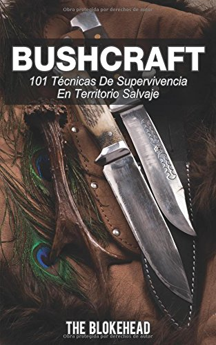 Bushcraft 101 técnicas de supervivencia en territorio salvaje por The Blokehead
