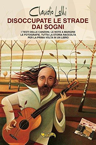 Disoccupate le strade dai sogni. I testi delle canzoni, le note a margine, le fotografie, tutta la storia di uno dei maggiori cantautori italiani, raccolta per la prima volta in un libro.