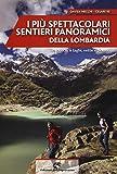 I più spettacolari sentieri panoramici della Lombardia. Tra boschi e laghi, vette e pianori