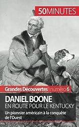 Daniel Boone en route pour le Kentucky: Un pionnier amricain � la conqute de lOuest