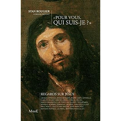 Pour vous, qui suis-je ? - Regards sur Jésus (Témoignages et biographies)