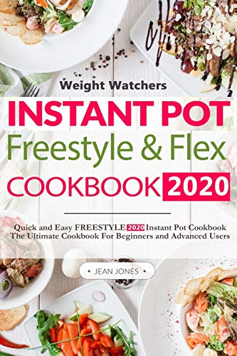 Weight Watchers Instant Pot Freestyle & Flex Cookbook 2020: Beginners Guide to The New MyWW 2020 Weight Watchers Plan With 800 Days of Instant Pot Healthy and Delicious Recipes
