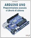 Arduino Uno. Programmazione avanzata e libreria di sistema