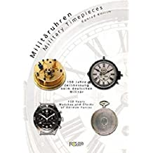 Militäruhren. 150 Jahre Zeitmessung beim deutschen Militär. Military Timepieces. 150 Years Watches and Clocks of German Forces