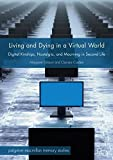 Living and Dying in a Virtual World: Digital Kinships, Nostalgia, and Mourning in Second Life (Palgrave Macmillan Memory