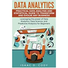 Data Analytics: Practical Data Analysis and Statistical Guide to Transform and Evolve Any Business. Leveraging the Power of Data Analytics, Data ... Volume 2 (Hacking Freedom and Data Driven)