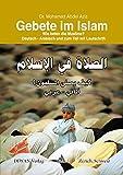 Gebete im Islam: Wie beten die Muslime? Deutsch - Arabisch und zum Teil mit Lautschrift