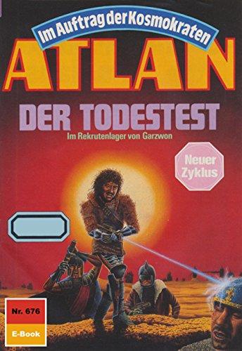 Atlan 676: Der Todestest (Heftroman): Atlan-Zyklus Im Auftrag der Kosmokraten: Atlan-Zyklus Im Auftrag der Kosmokraten (Atlan classics Heftroman)