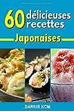 60 Délicieuses Recettes Japonaises...