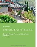 Die Feng Shui Formschule: Die Sprache von Formen und Strukturen verstehen - André Pasteur