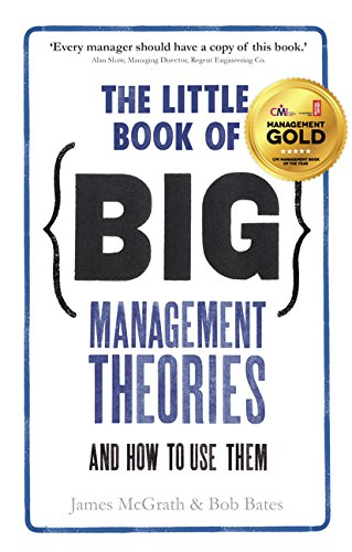 The Little Book of Big Management Theories:. . . and how to use them: ... and how to use them