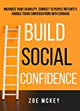 #10: Build Social Confidence: Maximize Your Likability, Connect To People Instantly, Handle Tough Conversations With Courage