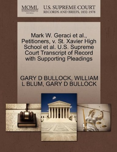 Mark W. Geraci et al., Petitioners, v. St. Xavier High School et al. U.S. Supreme Court Transcript of Record with Supporting Pleadings by GARY D BULLOCK (2011-10-31)