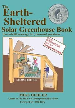 The Earth-Sheltered Solar Greenhouse Book (English Edition) von [Oehler, Mike, Ross, Bedard, Anita, Purviance, Katie, Eisenhower, Cassie, Oyharsabal, Chandel, Tye, Sarah, Fairall, David, Roy, Rob]