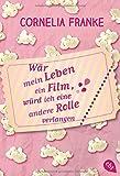 Wär mein Leben ein Film, würd ich eine andere Rolle verlangen von Cornelia Franke