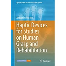 Haptic Devices for Studies on Human Grasp and Rehabilitation (Springer Series on Touch and Haptic Systems)