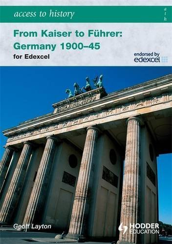 Access to History: From Kaiser to Fuhrer: Germany 1900-1945 for Edexcel by Geoff Layton (2010-02-22)