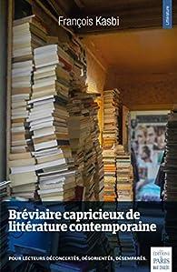 Bréviaire capricieux de littérature contemporaine. Pour lecteurs déconcertés, désorientés, désemparés - François Kasbi