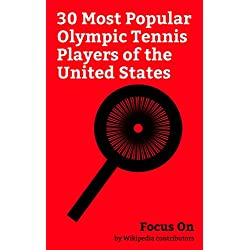 Focus On: 30 Most Popular Olympic Tennis Players of the United States: Andre Agassi, CoCo Vandeweghe, Pete Sampras, Andy Roddick, Monica Seles, Williams ... Michael Chang, Bryan Brothers, etc.