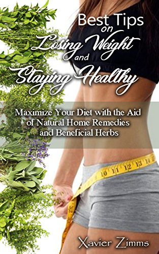 best-tips-on-losing-weight-and-staying-healthy-maximize-your-diet-with-the-aid-of-natural-home-remed