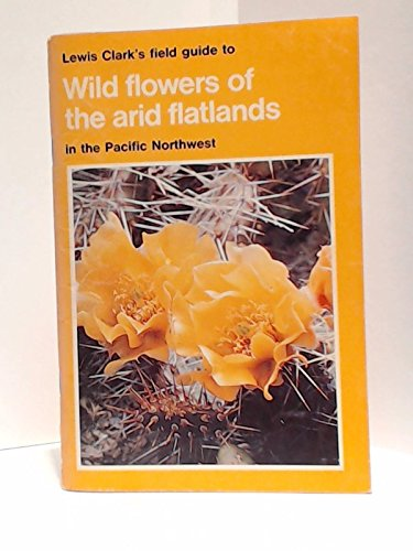 lewis-clarks-field-guide-to-wild-flowers-of-the-arid-flatlands-in-the-pacific-northwest-field-guide-