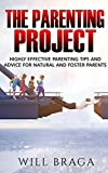 The Parenting Project: Highly Effective Parenting Tips and Advice for Natural and Foster Parents