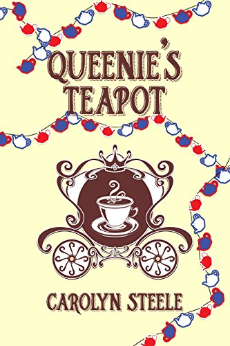 Queenie's Teapot: A Political Satire by [Steele, Carolyn]
