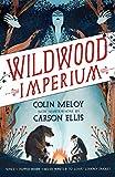 Wildwood Imperium: The Wildwood Chronicles, Book III (Wildwood Trilogy 3)