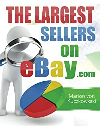The Largest Sellers on eBay.com: Figures - Data - Facts by Marion von Kuczkowkski (2014-11-17)
