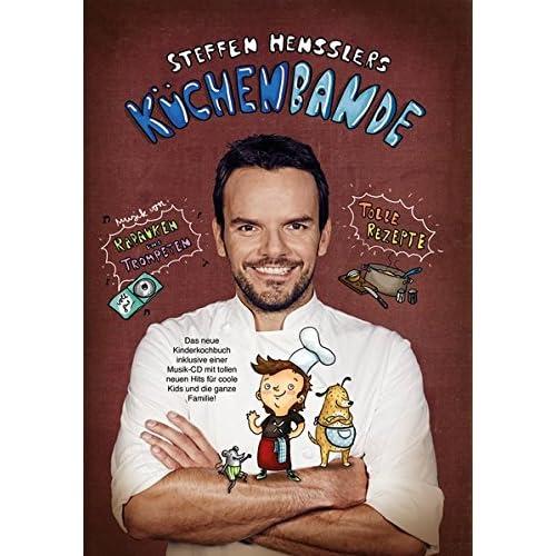Steffen Hensslers Küchenbande: Die Musik-CD mit tollen neuen Hits für coole Kids und die ganze Familie inklusive Kinderkochbuch-Booklet