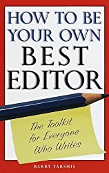 How to Be Your Own Best Editor: The Toolkit for Everyone Who Writes by Barry Tarshis (1998-10-06)