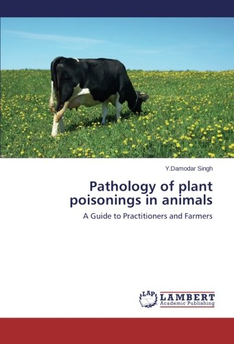 Pathology of plant poisonings in animals por Singh Y.Damodar