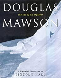 Douglas Mawson: The Life of an Explorer by Lincoln Hall (2000-10-31)