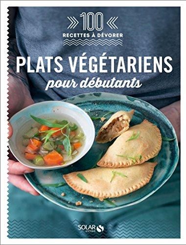 Plats végétariens pour débutants - 100 recettes à dévorer par Céline de CEROU