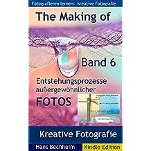 The Making of, Entstehungsprozesse außergewöhnlicher Fotos, Band 6: Fotografieren lernen: Kreative Fotografie