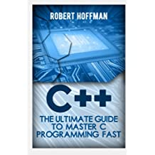C++: The Ultimate Guide to Master C Programming and Hacking Guide for Beginners (c plus plus, C++ for beginners, hacking exposed, how to hack): Volume Programming, Coding, CSS, Java, PHP