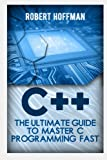 C++: The Ultimate Guide to Master C Programming and Hacking Guide for Beginners (c plus plus, C++ for beginners, hacking exposed, how to hack) (C Programming, Coding, CSS, Java, PHP)