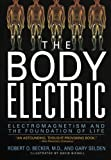 Image of The Body Electric: Electromagnetism And The Foundation Of Life
