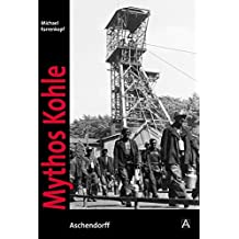 Mythos Kohle: Der Ruhrbergbau in historischen Fotografien aus dem Bergbauarchiv Bochum