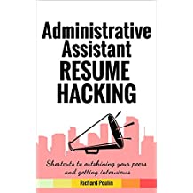 Administrative Assistant Resume Hacking: Shortcuts to outshining your peers and getting interviews (Business & Administration Book 7) (English Edition)